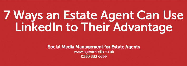 7-Ways-an-Estate-Agent-Can-Use-LinkedIn-to-Their-Advantage