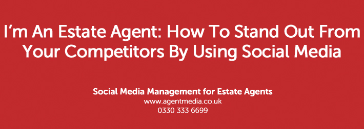 I'm-An-Estate-Agent--How-to-stand-out-from_Your-Competitors-by-Using-Social-Media